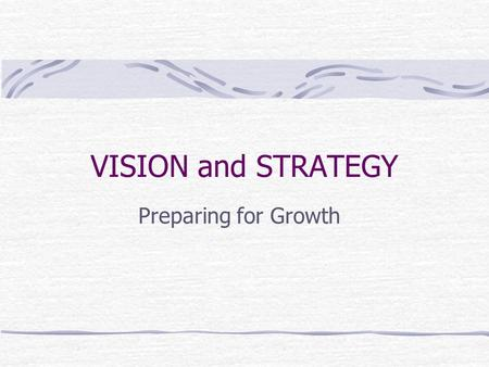 "VISION and STRATEGY Preparing for Growth ""A great commitment to the great commandment and the great commission will grow a great church."""