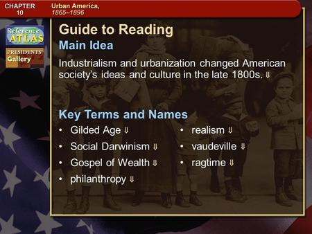 Section 3-1 Guide to Reading Industrialism and urbanization changed American society's ideas and culture in the late 1800s.  Gilded Age  Main Idea Key.