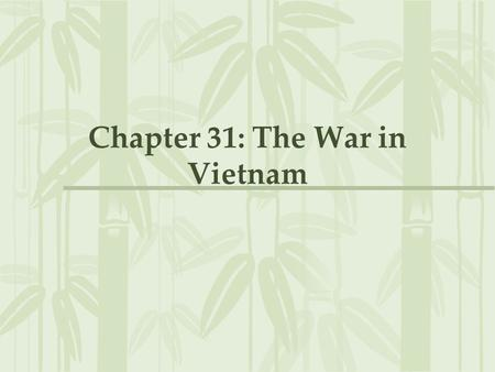 Chapter 31: The War in Vietnam. Background of the War 1954: French defeated at Dien Bien Phu- surrendered to Ho Chi Minh's communist forces –US supported.