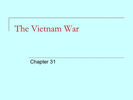 The Vietnam War Chapter 31. Background of the War Vietnam was part of an area known as French Indochina. According to President Eisenhower's domino theory,