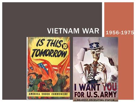 1956-1975 VIETNAM WAR.  In 1954 Vietnam gained independence from the French. Ho Chi Minh: a nationalist and Communist from Vietnam that led guerrilla.