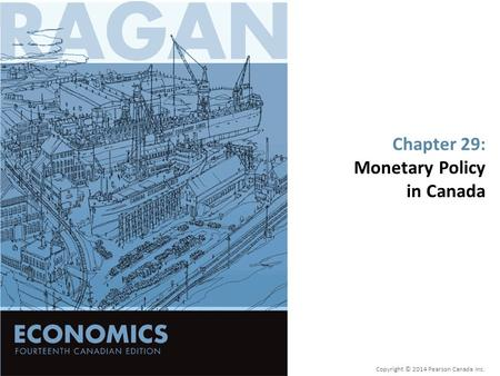 Chapter 29: Monetary Policy in Canada Copyright © 2014 Pearson Canada Inc.