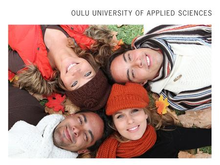 Oulu University of Applied Sciences – Making Connections Worldwide Oulu Helsinki Arctic Circle.