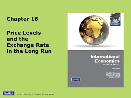 Copyright © 2012 Pearson Education. All rights reserved. Chapter 16 Price Levels and the Exchange Rate in the Long Run.