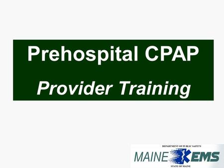 Prehospital CPAP Provider Training. Acknowledgements Dave Pavlakovich, RRT, University of Texas Medical Branch, Galveston, TX Dave Henning, NREMT-P, CCP.