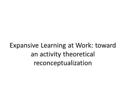 Expansive Learning at Work: toward an activity theoretical reconceptualization.