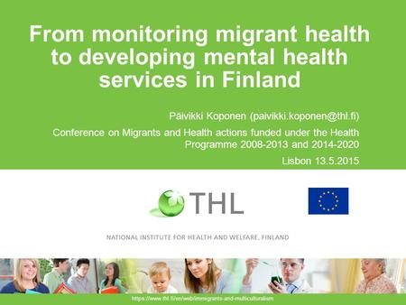 From monitoring migrant health to developing mental health services in Finland Päivikki Koponen Conference on Migrants and Health.