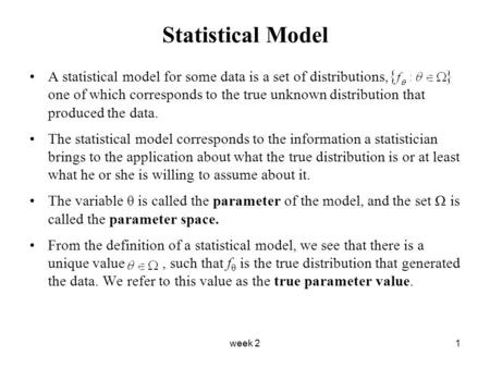Week 21 Statistical Model A statistical model for some data is a set of distributions, one of which corresponds to the true unknown distribution that produced.