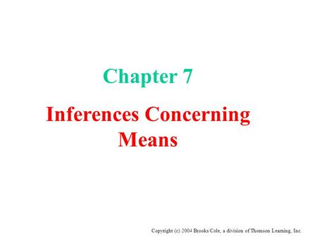 Copyright (c) 2004 Brooks/Cole, a division of Thomson Learning, Inc. Chapter 7 Inferences Concerning Means.