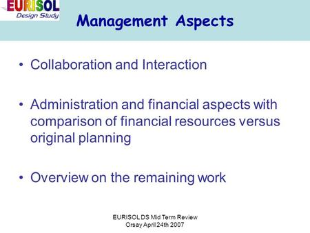 EURISOL DS Mid Term Review Orsay April 24th 2007 Management Aspects Collaboration and Interaction Administration and financial aspects with comparison.