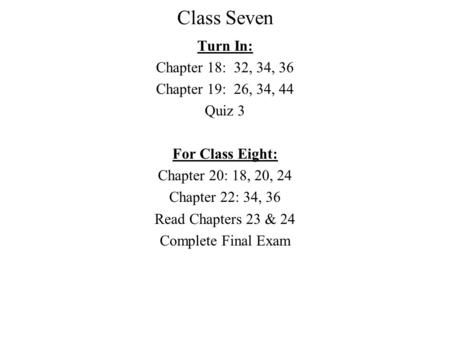 Class Seven Turn In: Chapter 18: 32, 34, 36 Chapter 19: 26, 34, 44 Quiz 3 For Class Eight: Chapter 20: 18, 20, 24 Chapter 22: 34, 36 Read Chapters 23 &