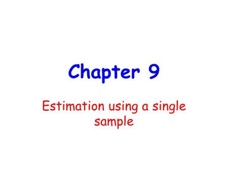 Chapter 9 Estimation using a single sample. What is statistics? -is the science which deals with 1.Collection of data 2.Presentation of data 3.Analysis.