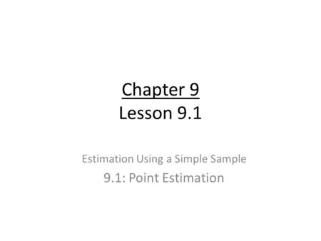 Chapter 9 Lesson 9.1 Estimation Using a Simple Sample 9.1: Point Estimation.