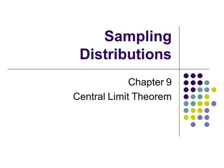 Sampling Distributions Chapter 9 Central Limit Theorem.