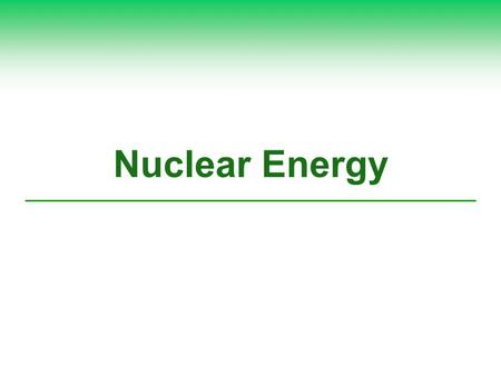 Nuclear Energy. Key Concept 5: What Are the Advantages and Disadvantages of Nuclear Energy?  Nuclear power has a low environmental impact and a very.