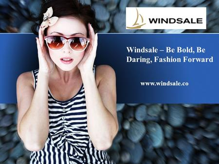 Windsale – Be Bold, Be Daring, Fashion Forward www.windsale.co.