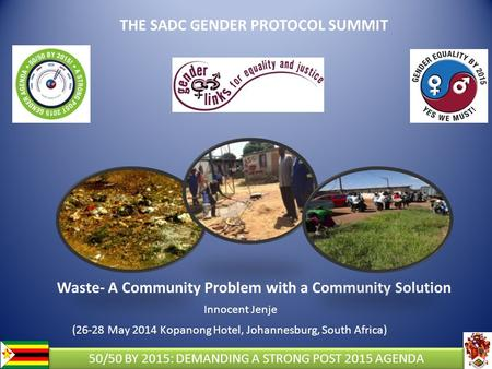 THE SADC GENDER PROTOCOL SUMMIT Waste- A Community Problem with a Community Solution Innocent Jenje (26-28 May 2014 Kopanong Hotel, Johannesburg, South.
