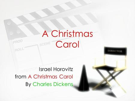 A Christmas Carol Israel Horovitz from A Christmas Carol By Charles Dickens Israel Horovitz from A Christmas Carol By Charles Dickens.