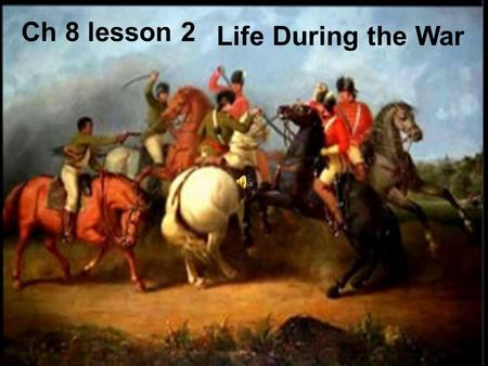 Ch 8 lesson 2 Life During the War Taking Sides Patriots Wanted independence Some joined the Continental Army African American slaves joined the Patriots.