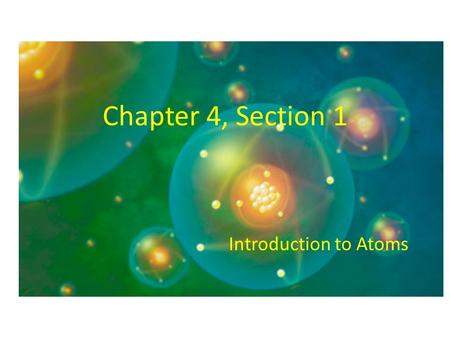 Chapter 4, Section 1 Introduction to Atoms. Democritus A philosopher in 430 B.C. who theorized that matter was made up of small pieces that could not.