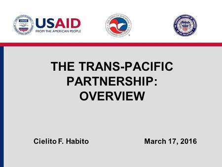 THE TRANS-PACIFIC PARTNERSHIP: OVERVIEW March 17, 2016Cielito F. Habito.