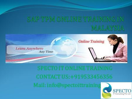 SPECTO IT ONLINE TRAINING CONTACT US:+919533456356 Mail:
