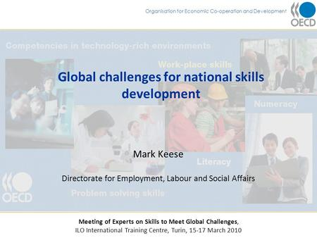 Organisation for Economic Co-operation and Development Global challenges for national skills development Mark Keese Directorate for Employment, Labour.