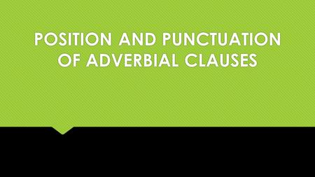 POSITION AND PUNCTUATION OF ADVERBIAL CLAUSES. INITIAL POSITION  An introductory adverbial clause is usually set off by commas, especially if the clause.