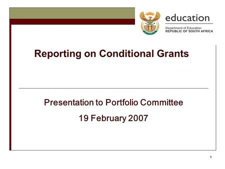 1 Reporting on Conditional Grants Presentation to Portfolio Committee 19 February 2007.