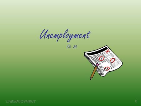 Unemployment Ch. 28 UNEMPLOYMENT 0. 1 Labor Force Statistics  Produced by Bureau of Labor Statistics (BLS), in the U.S. Dept. of Labor  Based on regular.