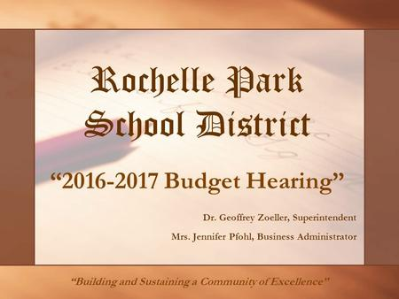 "Rochelle Park School District Dr. Geoffrey Zoeller, Superintendent Mrs. Jennifer Pfohl, Business Administrator ""2016-2017 Budget Hearing"" ""Building and."
