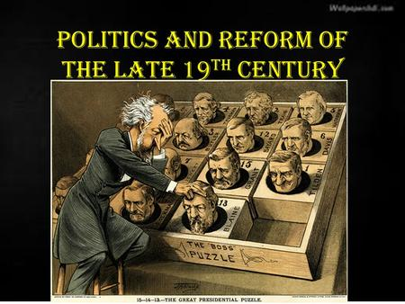 "Politics and Reform of the Late 19 th Century. ""Gilded Age"" Politics (what does this term mean?) A shallow glittering period for both politics and social."