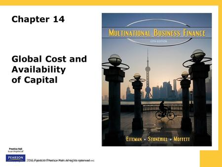 Copyright © 2010 Pearson Prentice Hall. All rights reserved. Chapter 14 Global Cost and Availability of Capital.