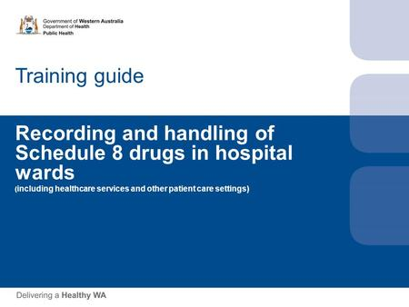 Training guide Recording and handling of Schedule 8 drugs in hospital wards ( including healthcare services and other patient care settings)