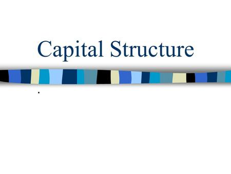 Capital Structure.. Capital Structure Defined The term capital structure is used to represent the proportionate relationship between debt and equity.