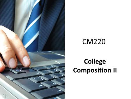 CM220 College Composition II. Your Instructor Instructor Name and Credentials: David A. Ward, Ph.D. Kaplan  Address: Office Hours: