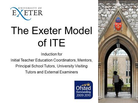 The Exeter Model of ITE Induction for Initial Teacher Education Coordinators, Mentors, Principal School Tutors, University Visiting Tutors and External.