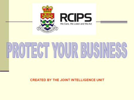 CREATED BY THE JOINT INTELLIGENCE UNIT. CRIME PREVENTION TIPS GOAL To make security companies and business owners aware of some safety tips and crime.