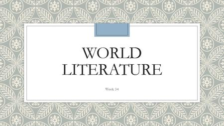 WORLD LITERATURE Week 34. Do Now ◦Take the next 7 minutes to Free-Write.