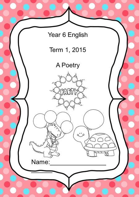 Year 6 English Term 1, 2015 A Poetry Name:________________ ______.