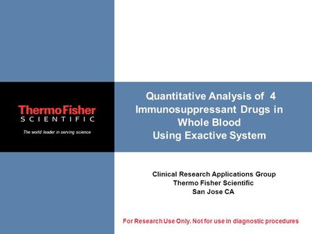 The world leader in serving science For Research Use Only. Not for use in diagnostic procedures Quantitative Analysis of 4 Immunosuppressant Drugs in Whole.