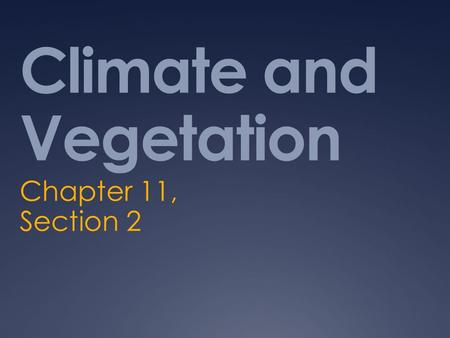 Climate and Vegetation Chapter 11, Section 2. Water and Land  Europe's northern latitude and its relationship to the sea influence its climates and vegetation.