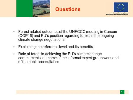 1 Questions  Forest related outcomes of the UNFCCC meeting in Cancun (COP16) and EU's position regarding forest in the ongoing climate change negotiations.