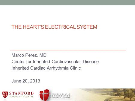 THE HEART'S ELECTRICAL SYSTEM Marco Perez, MD Center for Inherited Cardiovascular Disease Inherited Cardiac Arrhythmia Clinic June 20, 2013.