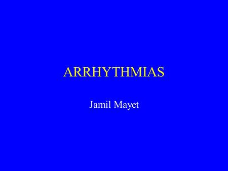ARRHYTHMIAS Jamil Mayet. Arrhythmias - learning objectives –Mechanisms of action of antiarrhythmic drugs –Diagnosis To differentiate the different types.