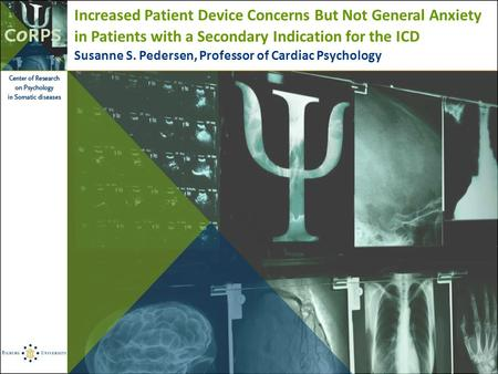 Increased Patient Device Concerns But Not General Anxiety in Patients with a Secondary Indication for the ICD Susanne S. Pedersen, Professor of Cardiac.