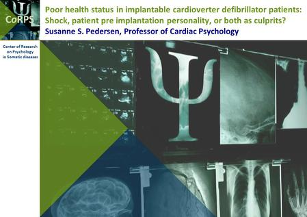 CoRPS Center of Research on Psychology in Somatic diseases Poor health status in implantable cardioverter defibrillator patients: Shock, patient pre implantation.