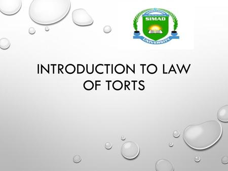 "INTRODUCTION TO LAW OF TORTS. WHAT IS TORT? TORT IS A FRENCH WORD WHICH IS DERIVED FROM THE LATIN WORD ""TORTUS"" WHICH MEANS TO TWIST AND IMPLIES CONDUCT."