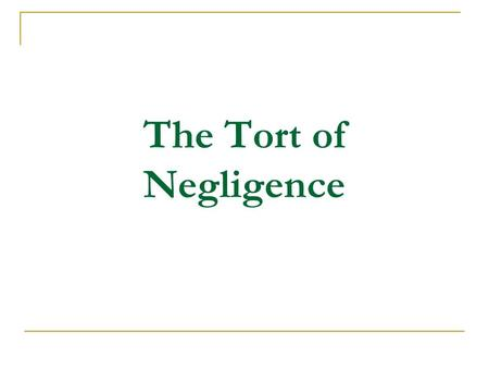 The Tort of Negligence. A. DEFINITION OF TORT 1. Torts are civil wrongs, other than a breach of contract, for which the law will provide a remedy.