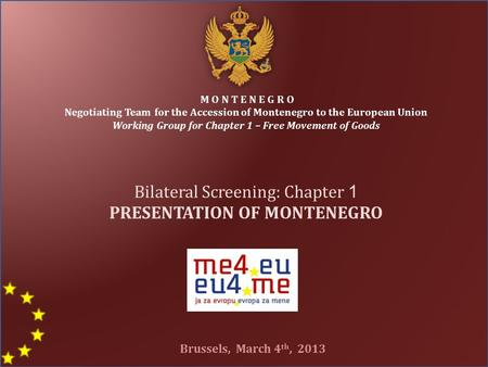 M O N T E N E G R O Negotiating Team for the Accession of Montenegro to the European Union Working Group for Chapter 1 – Free Movement of Goods Bilateral.